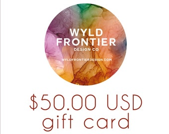 50.00 USD Gift Certificate for Wyld Frontier Design Co.