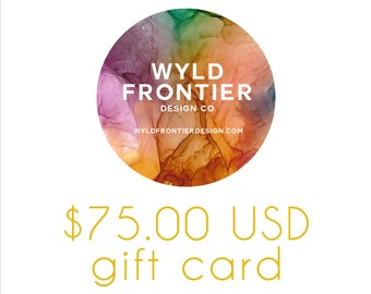 75.00 USD Gift Certificate for Wyld Frontier Design Co.