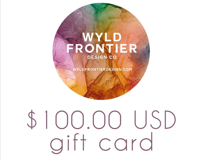 100.00 USD Gift Certificate for Wyld Frontier Design Co.