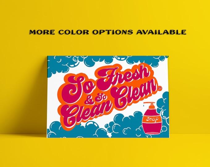 So Fresh & So Clean Clean Fine Art Print