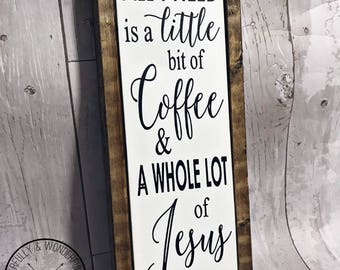All I Need Is A Little Bit Of Coffee And A Whole Lot Of Jesus / All I Need Is Coffee And Jesus / Coffee And Jesus / Coffee And Jesus Sign