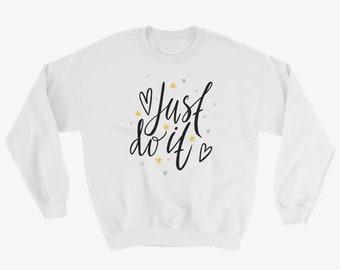 Just Do It Motivational Sweatshirt