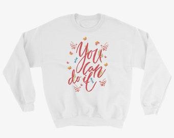 You Can Do It Motivational Sweatshirt
