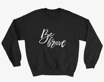 Be Brave Quote Word Sweatshirt