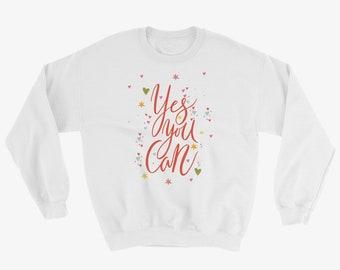 Yes You Can Motivational Sweatshirt