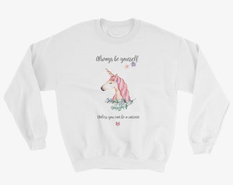 Always Be Yourself Unless You Can Be a Unicorn Quote Word Sweatshirt