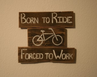 Born to Ride Forced to Work
