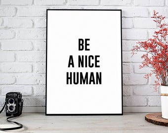 Printable Wall Art PrintsPrintable ArtPrintable QuoteInstant DownloadMotivational PrintMotivation DecorBe A Nice HumanBe
