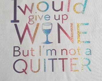 I would give up wine tote bag