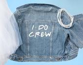 I Do Crew Denim Jacket. Friends TV Theme Denim Jacket. Squad Bridal Jacket. Unisex Denim Jacket. Friends theme Bachelorette Party Shirts.