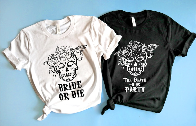 Bachelorette Party Shirts Bride Or Die Till death do us party shirt Shirt Day of the Dead Bachelorette Death of a Bachelorette Sugar Skull
