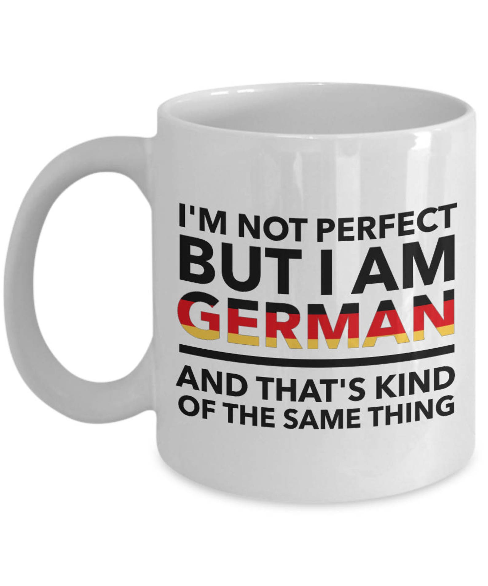 I'm not perfect but I am German and that's kind of the same thing mug