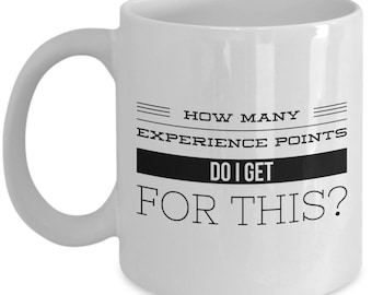 Video Game Coffee Mug - How many experience points do I get for this? Funny Video Game Mug - Gift for Gamer
