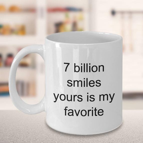Smile Mug 7 Billion Smiles Yours Is My Favorite Etsy