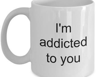 Addicted Mug - I'm addicted to you - Valentines Day Mug Gift Idea - Coffee mug