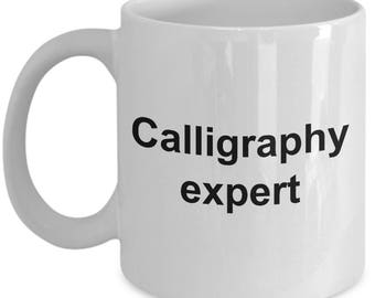 Calligraphy Expert Mug - Calligrapher Expert -  Coffee or Tea Mug Gift