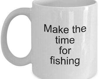 Coffee mug fishing - Make the time for fishing - Fisherman Mug - Coffee Mug 11 OZ