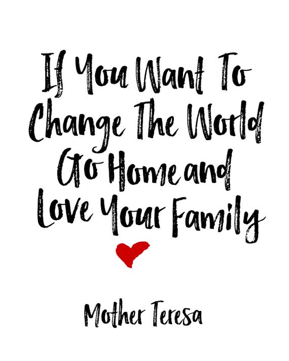 Image result for if you want to change the world go home and love your family