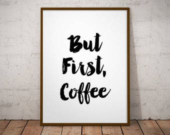 But First, Coffee -  kitchen poster, kitchen decor, time for coffee, Coffee Quote print, kitchen wall