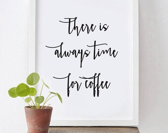 There is always time for coffee -  kitchen poster, kitchen decor, time for coffee, Coffee Quote print, kitchen wall