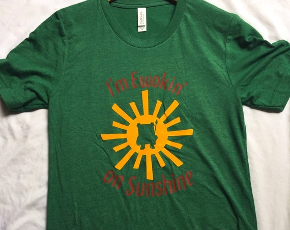 I'm Ewokin' On Sunshine Shirt / Star Wars Shirt / Disney Shirt / Ewok Shirt/Adult Star Wars Shirt/Disney Gift/Star Wars Gift/Gift Under 30
