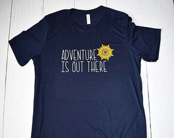 Adventure Is Out There - Clearance / Disney Shirt / Pixar / Up / Travel / Disney Vacation / Disney Cruise / Disneyland / Disney World