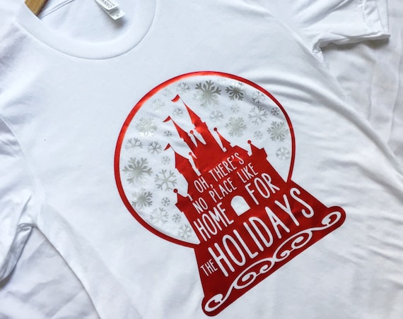 No Place Like Home For The Holidays Shirt / Disney Christmas / Disney Shirt / DVC /Women Disney Shirt/Snow Globe / Disney Castle/Disney Gift