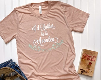 I'd Rather Be in Avonlea T-Shirt - Anne of Green Gables - Anne with an E