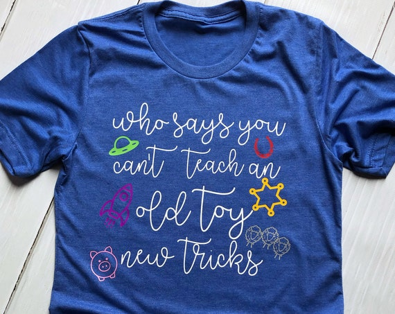 Teach An Old Toy New Tricks Shirt / Toy Story / Disney / Pixar / Woody / Bo Peep / Disney Vacation / Toy Story Land / Under 30 / Toy Story 4