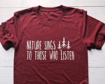 1ad643af0d7a Nature Sings To Those Who Listen   Adult Shirt   Outdoors Shirt   Nature  Shirt  Great Outdoors   Mountain Nature Outdoors Gift Gift Under 30