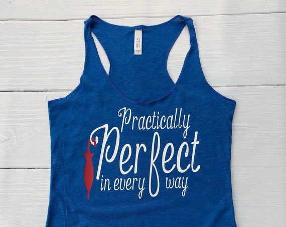 Practically Perfect In Every Way Ladies Tank Top / Mary Poppins / Disney Shirt / Racerback / Vacation / Nanny / Summer /Disney Gift Under 30