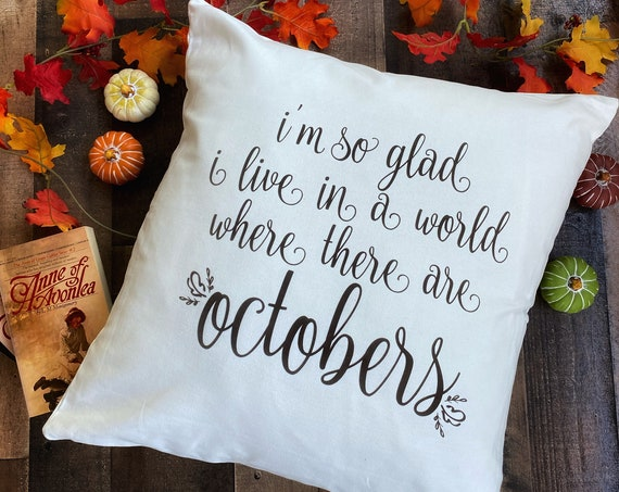Octobers Quote Throw Pillow Cover / Pillowcase / Sham / Anne of Green Gables / Anne with an E / Avonlea / Home Decor / Living Room / Bedroom