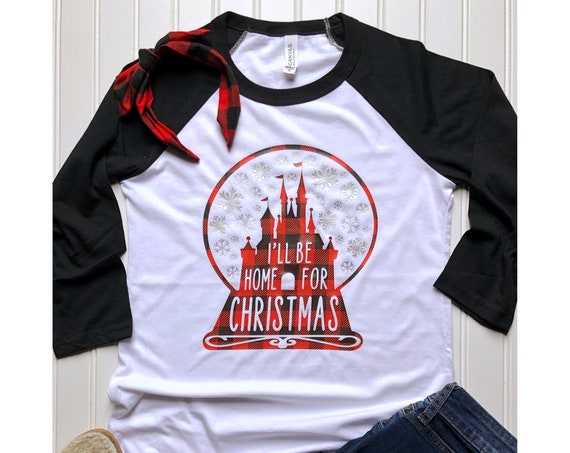 I'll Be Home For Christmas Buffalo Plaid / Disney / Castle / DVC / Snow Globe / Snowflake / Mickey Very Merry / Christmas Party / Vacation