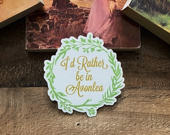 I'd Rather Be In Avonlea Vinyl Sticker / Anne of Green Gables / Anne with an E