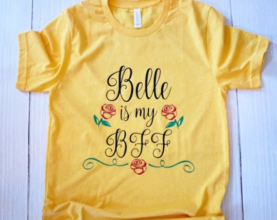 Belle Is My BFF / Disney Princess / Disney Shirt for Women / Beauty and the Beast / Princess / Disney Gift Under 30 / Disney Vacation / Rose
