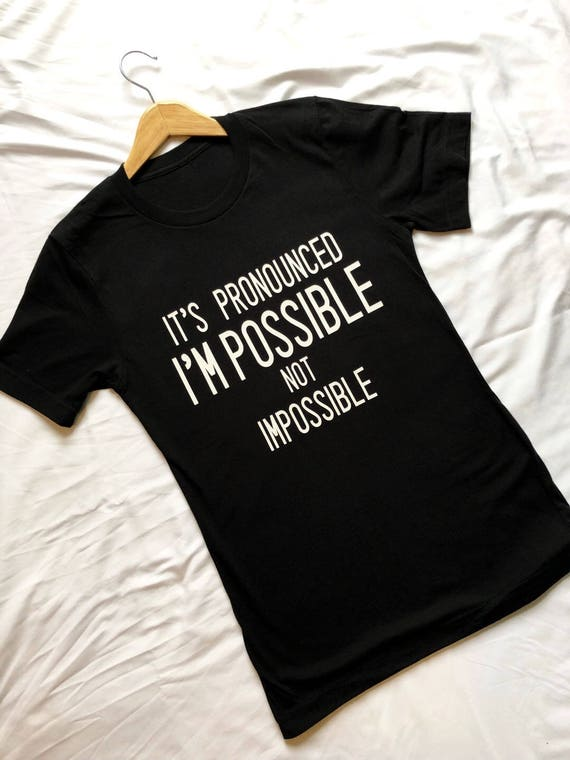 It's I'm Possible Not Impossible Shirt / Inspirational Shirt / Walt Disney Quote / Men Women Shirt / Fun To Do Impossible / Gift Under 30