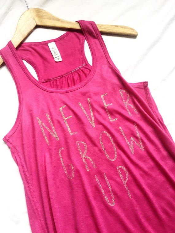 Never Grow Up Pink Tank / Never Grow Up / Peter Pan/ Adult Disney Tank/ Women Disney Tank / Girls Disney Tank /Disney Gift/Gift Under 30