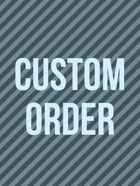 Custom Order - Reserved for Ashley