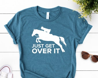 fde23fa99 Just Get Over It ∙ Horse Jumping Tee ∙ Equestrian Shirt ∙ Horseback Riding  ∙ Horse Shirt ∙ Horse Show ∙ Barn Life ∙ Softstyle Unisex Shirt