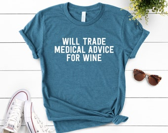 d783fe183 Will Trade Medical Advice For Wine Unisex Shirt ∙ Funny EMT T-Shirt ∙  Medical Top ∙ Nurse Doctor ∙ Med School Gift ∙ Medical School Graduate