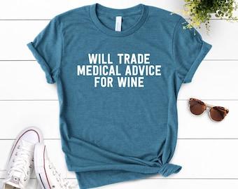 8ddc05e4 Will Trade Medical Advice For Wine Unisex Shirt ∙ Funny EMT T-Shirt ∙  Medical Top ∙ Nurse Doctor ∙ Med School Gift ∙ Medical School Graduate