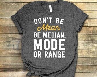d552845f71 Math Tshirt ∙ Don't be Mean, Be Median Mode or Range ∙ Funny Math Shirt ∙  Nerd Gift ∙ Pi Geek Shirt ∙ Christmas Gift ∙ Softstyle Unisex Tee