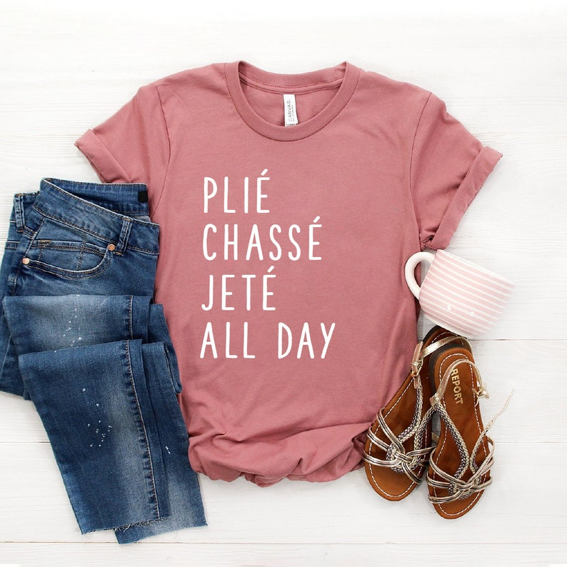Plie Chasse Jete All Day Shirt Ballet Shirt Dance Shirt Ballerina Shirt Ballet Ballerina Dancer Gift Softstyle Unisex