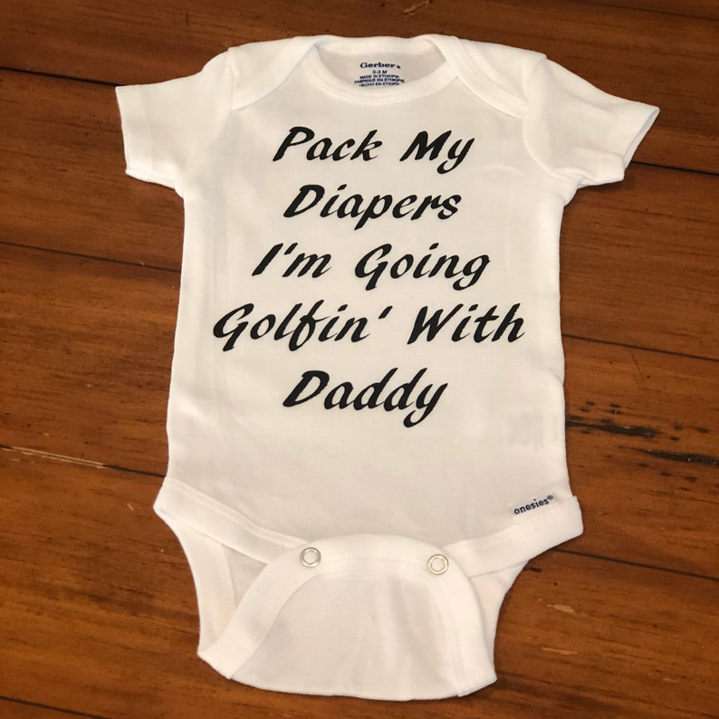 484b409be6d26 Onesie for golf daddy - Cute Onesie - Baby shirt - Pack my Diapers I'm  going golfin' with daddy - Golf Dad - baby gift golf - Baby onesie
