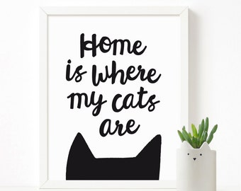 Home is where my cats are, feline print, cat lovers art print, black and white cat poster, new home gift for pet lover