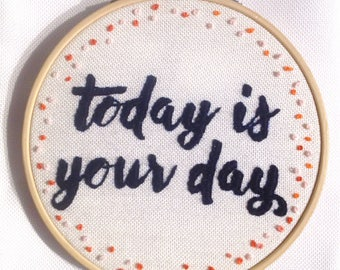 Today is your day, embroidery