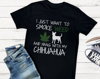 Chihuahua Dog Gifts for Men - Weed Shirt for Women - Dog Lover Tshirt - Funny Dog Shirts for Humans - 420 Apparel - Stoner T Shirts