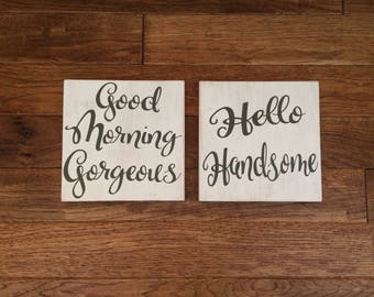 Set of two Hello handsome and Good morning gorgeous home decor wooden signs