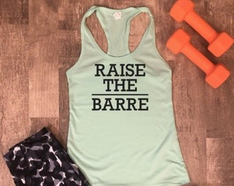 302554cf Raise The Barre Tank Top - Workout Tank Top - Barre Shirt - Workout Shirt -  Cute Workout Shirt - Barre Class Tank Top - Raise The Barre Top