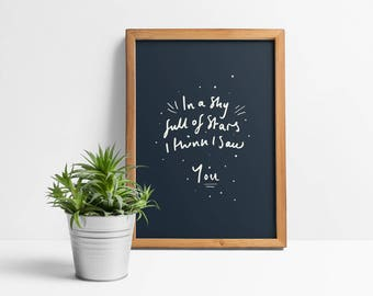Coldplay quote - 'In a sky full of stars i think i saw you' - digital print - A3,11x14,A4,8x10.